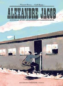 Alexandre Jacob, journal d'un anarchiste cambrioleur. Vincent Henry et Gaël Henry
