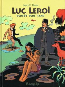 Luc Leroi, plutôt plus tard. Jean-C. Denis