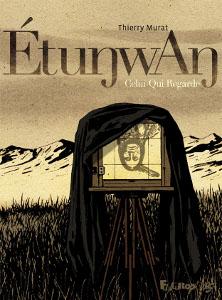 'Etunwan, celui qui regarde'. Thierry Murat