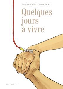 'Quelques jours à vivre'. Xavier Bétaucourt, Olivier Perret.