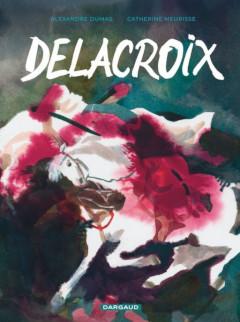 'Delacroix'. Alexandre Dumas, Catherine Meurisse